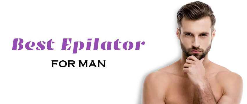 5+ Best Epilator for Men Hair Removal Machine