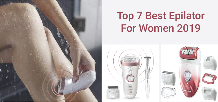 Top 7 Best Epilator for Women 2019